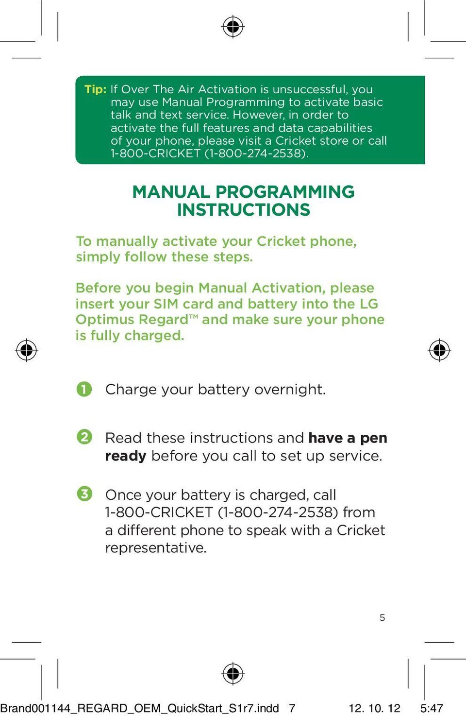 MANUAL PROGRAMMING instructions To manually activate your Cricket phone, simply follow these steps.