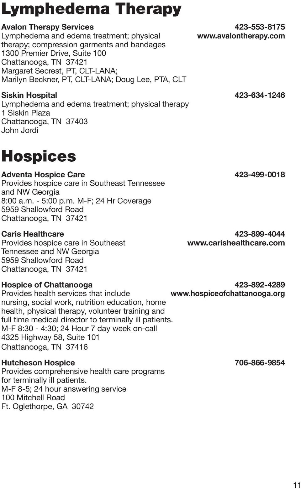 423-634-1246 Lymphedema and edema treatment; physical therapy 1 Siskin Plaza John Jordi Hospices Adventa Hospice Care 423-499-0018 Provides hospice care in Southeast Tennessee and NW Georgia 8:00 a.m. - 5:00 p.