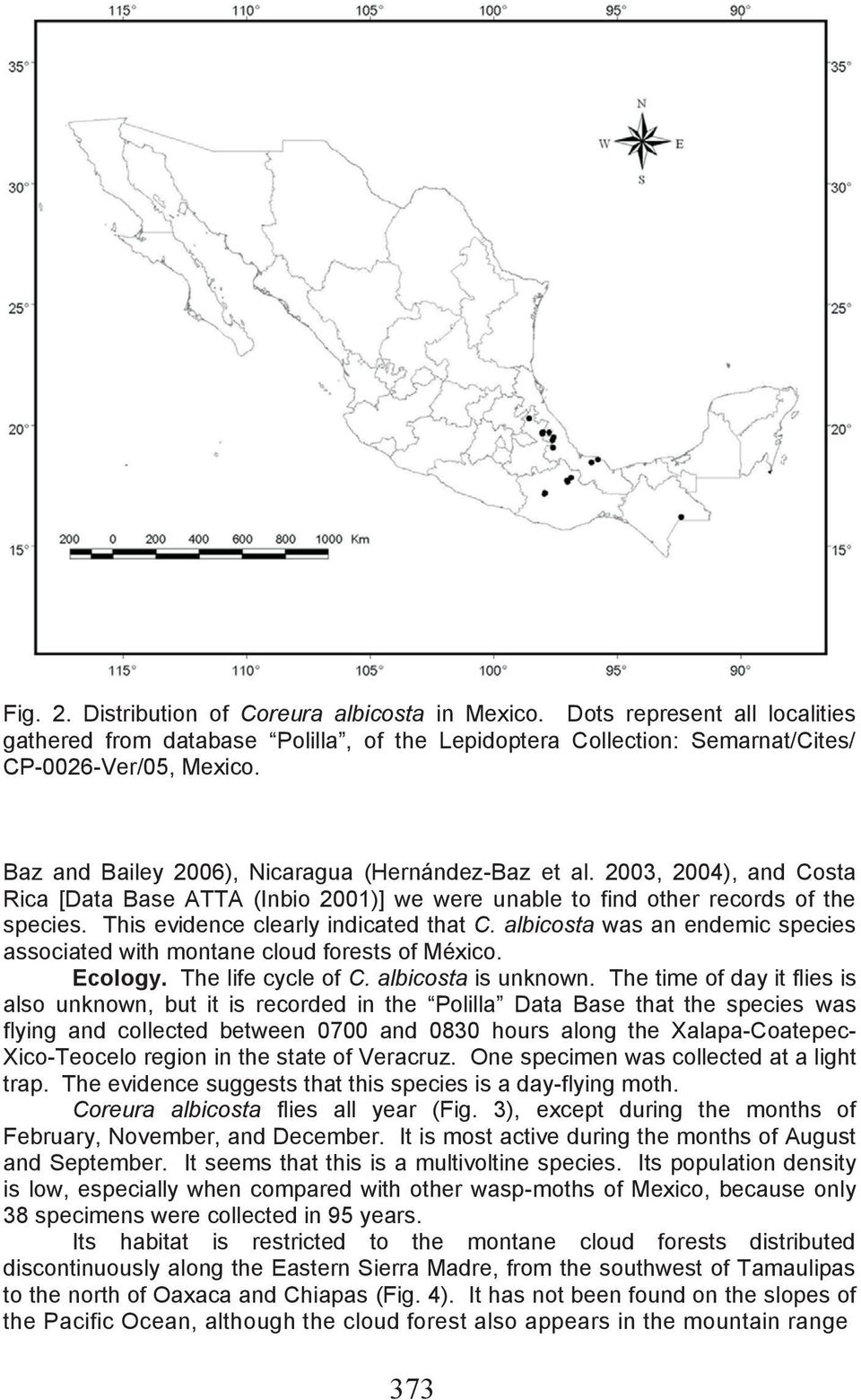 This evidence clearly indicated that C. albicosta was an endemic species associated with montane cloud forests of México. Ecology. The life cycle of C. albicosta is unknown.