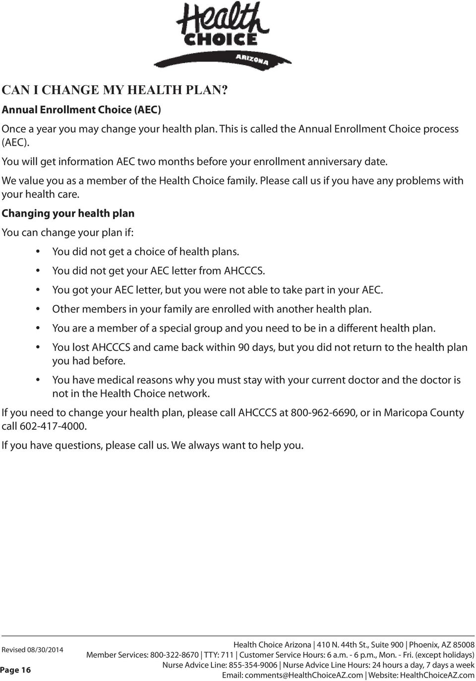 Changing your health plan You can change your plan if: You did not get a choice of health plans. You did not get your AEC letter from AHCCCS.