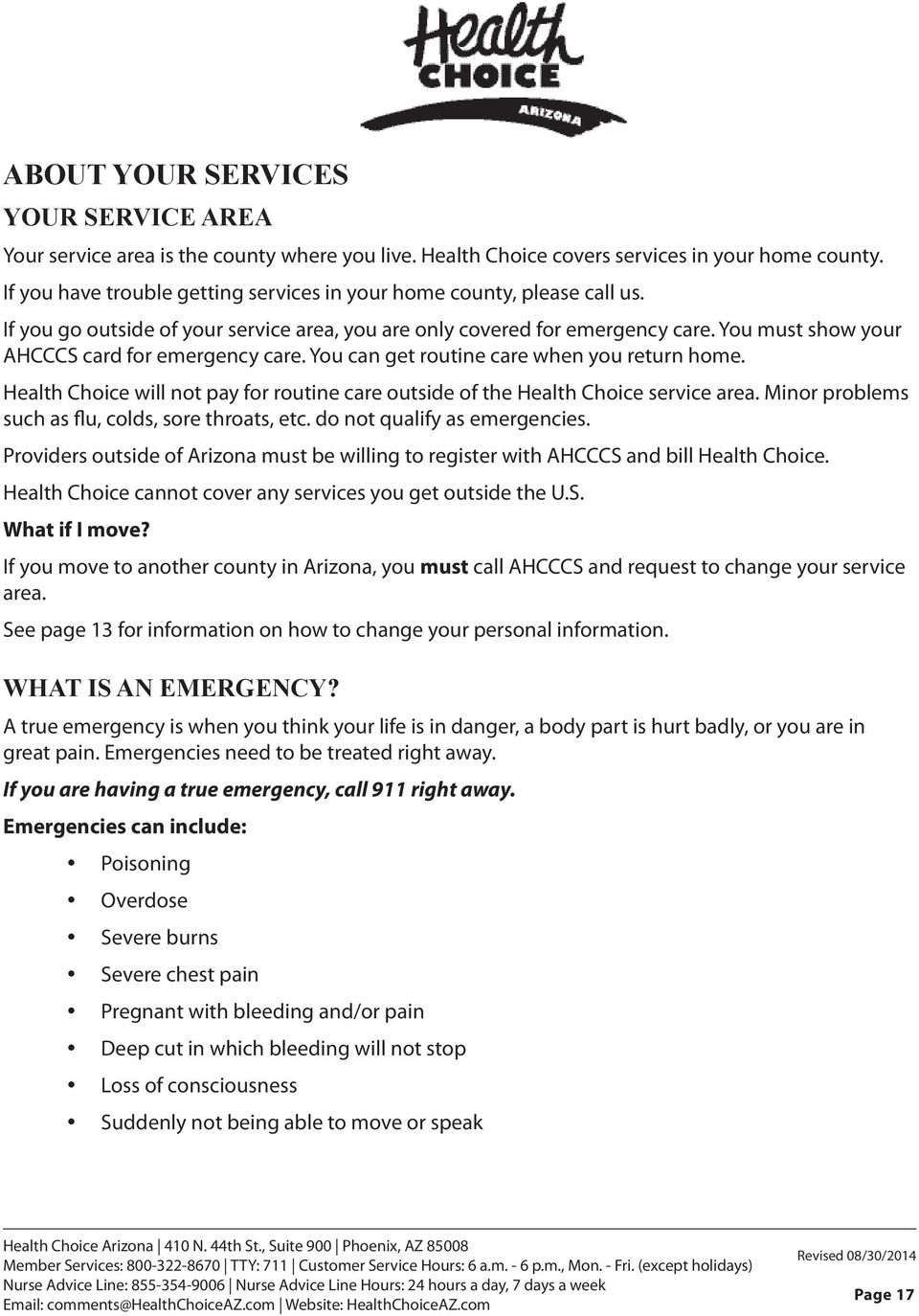 You must show your AHCCCS card for emergency care. You can get routine care when you return home. Health Choice will not pay for routine care outside of the Health Choice service area.