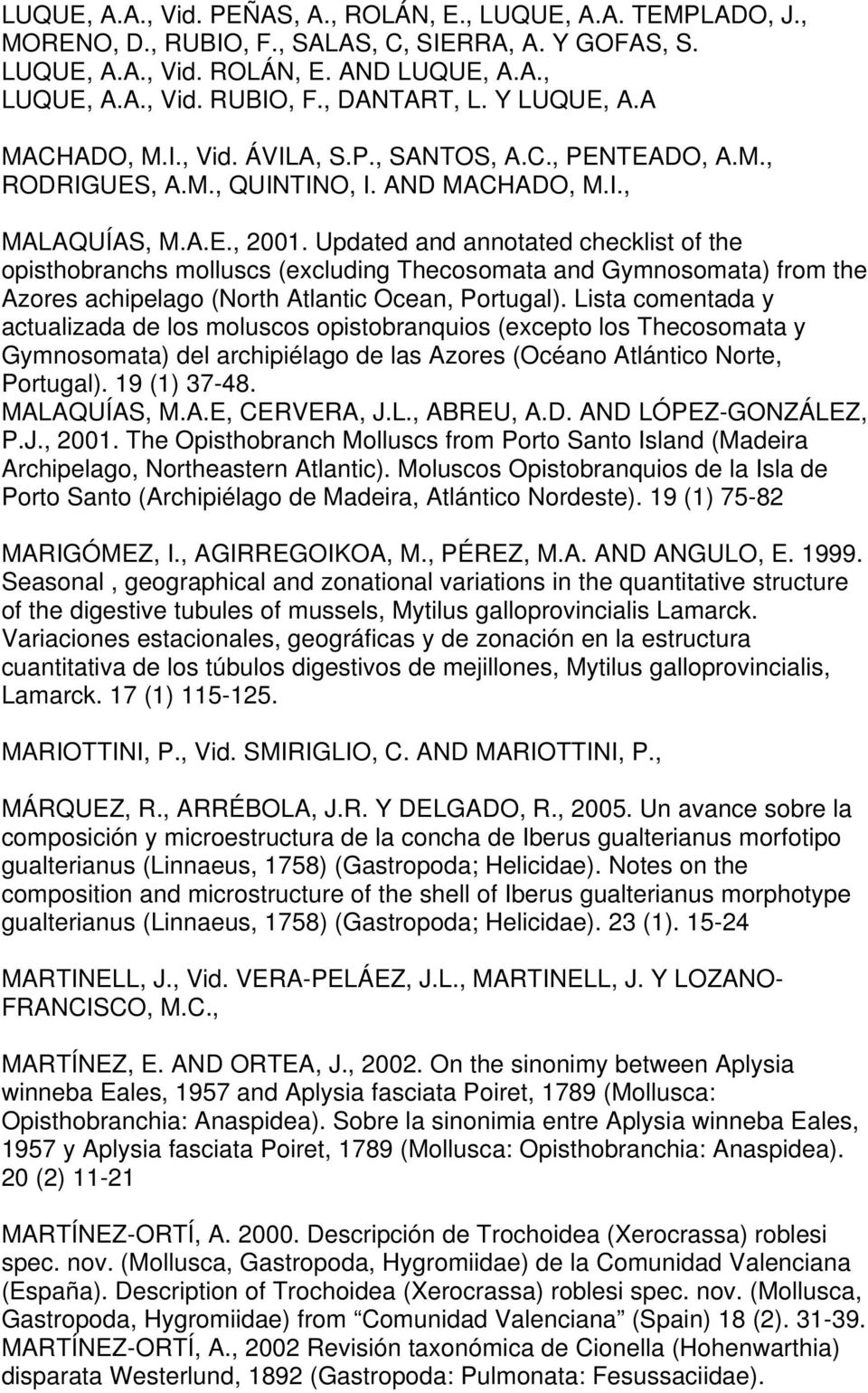 Updated and annotated checklist of the opisthobranchs molluscs (excluding Thecosomata and Gymnosomata) from the Azores achipelago (North Atlantic Ocean, Portugal).