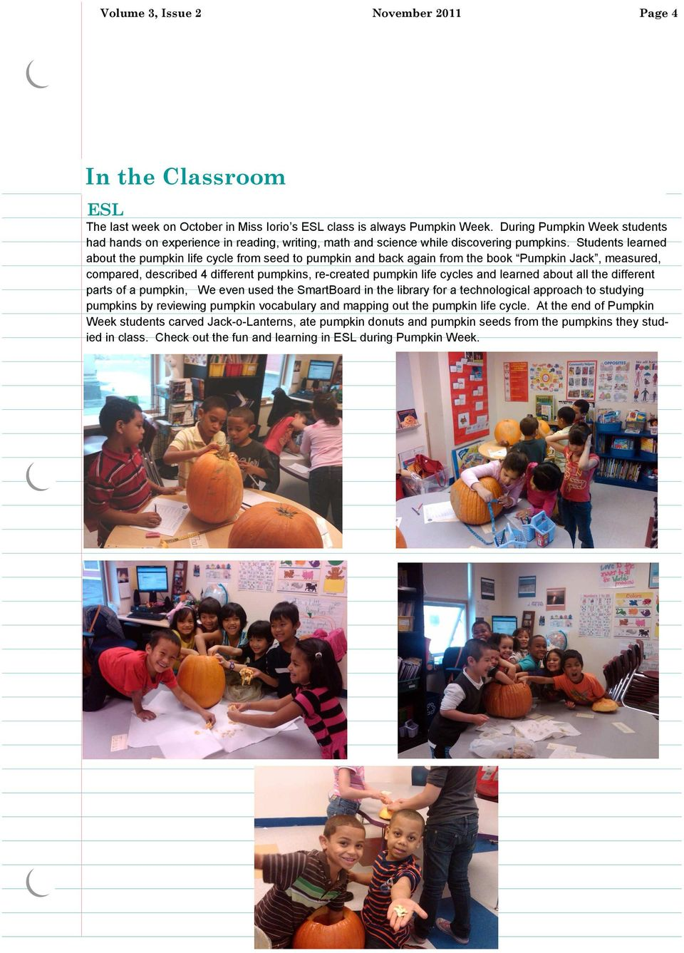 Students learned about the pumpkin life cycle from seed to pumpkin and back again from the book Pumpkin Jack, measured, compared, described 4 different pumpkins, re-created pumpkin life cycles and