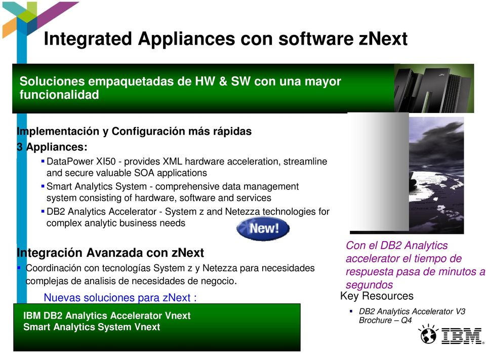 System z and Netezza technologies for complex analytic business needs Integración Avanzada con znext Coordinación con tecnologías System z y Netezza para necesidades complejas de analisis de