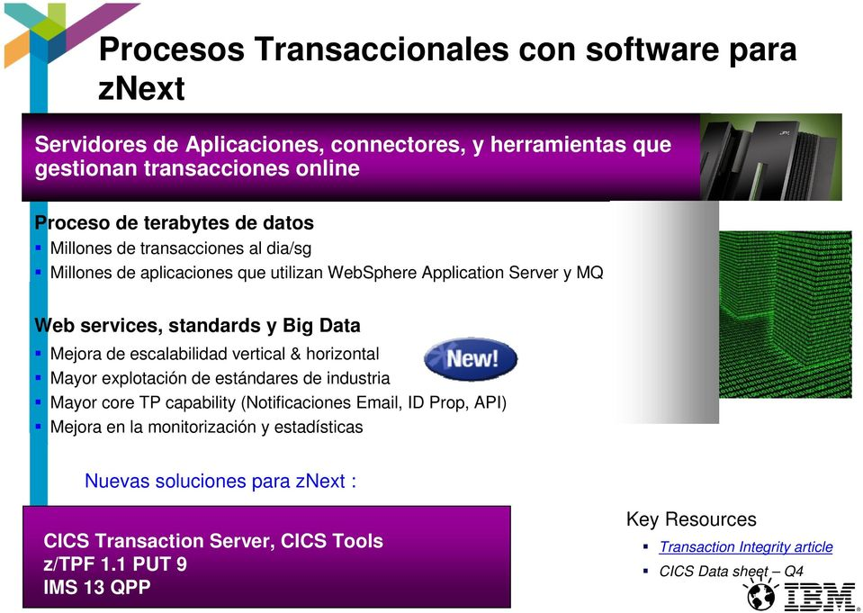 Big Data Mejora de escalabilidad vertical & horizontal Mayor explotación de estándares de industria Mayor core TP capability (Notificaciones Email, ID
