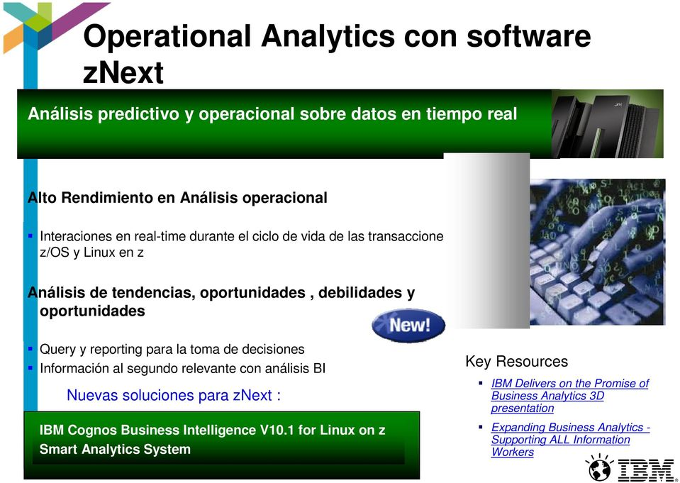 oportunidades Query y reporting para la toma de decisiones Información al segundo relevante con análisis BI IBM Cognos Business Intelligence V10.