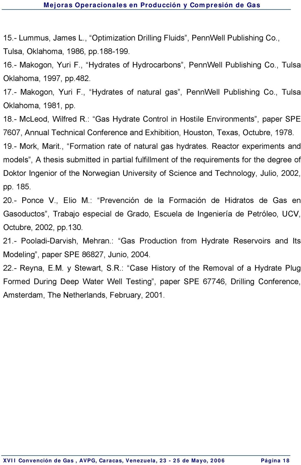 : Gas Hydrate Control in Hostile Environments, paper SPE 7607, Annual Technical Conference and Exhibition, Houston, Texas, Octubre, 1978. 19.- Mork, Marit., Formation rate of natural gas hydrates.