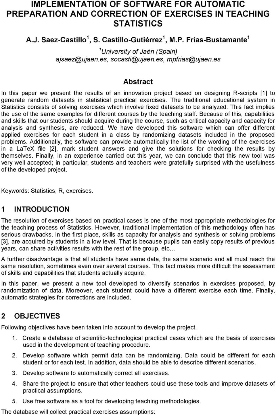 es Abstract In this paper we present the results of an innovation project based on designing R-scripts [1] to generate random datasets in statistical practical exercises.