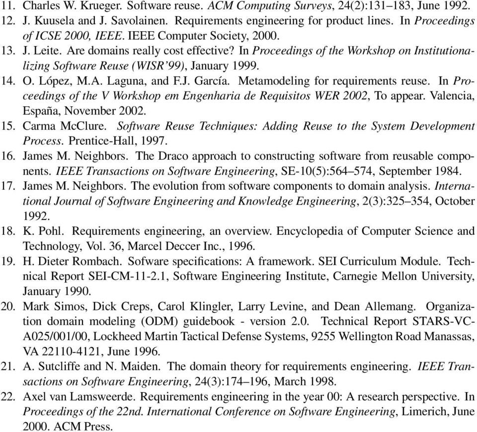 In Proceedings of the Workshop on Institutionalizing Software Reuse (WISR 99), January 1999. 14. O. López, M.A. Laguna, and F.J. García. Metamodeling for requirements reuse.
