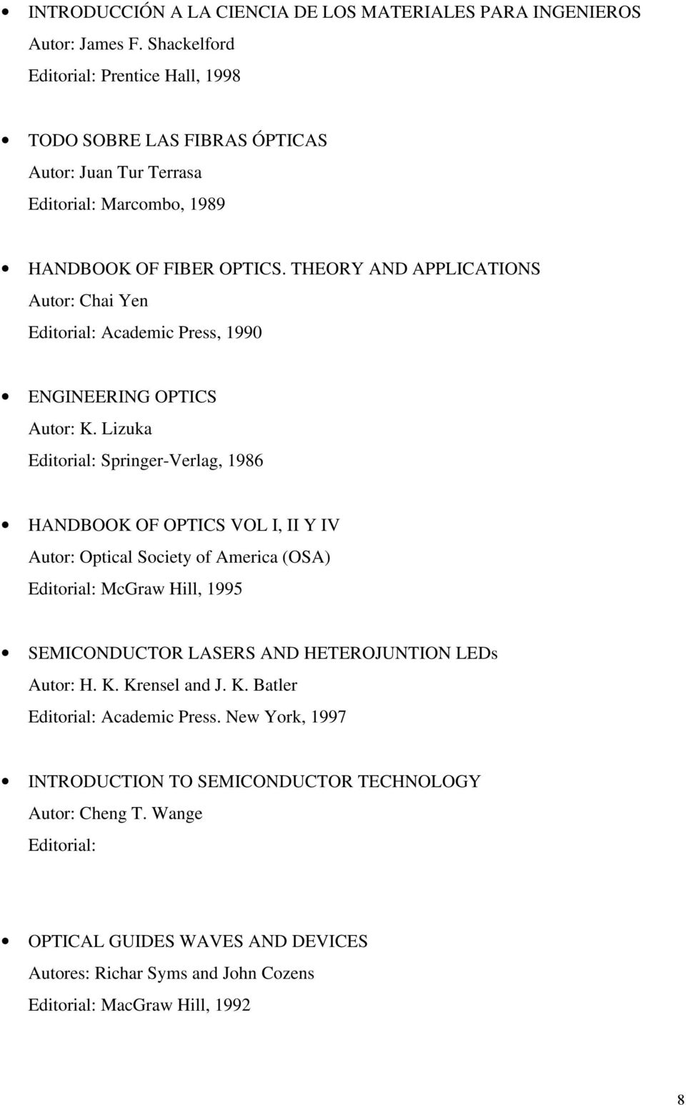 THEORY AND APPLICATIONS Autor: Chai Yen Editorial: Academic Press, 1990 ENGINEERING OPTICS Autor: K.