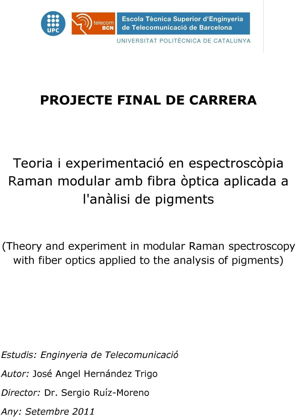 spectroscopy with fiber optics applied to the analysis of pigments) Estudis: Enginyeria de