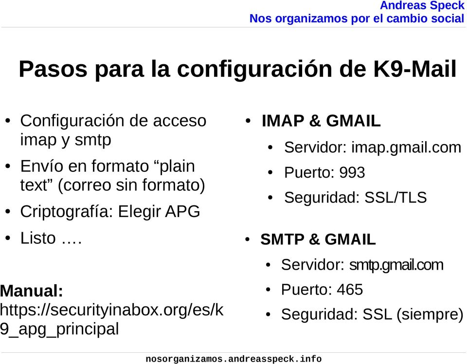 Manual: https://securityinabox.org/es/k 9_apg_principal IMAP & GMAIL Servidor: imap.