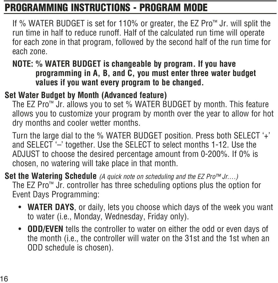 If you have programming in A, B, and C, you must enter three water budget values if you want every program to be changed. Set Water Budget by Month (Advanced feature) The EZ Pro Jr.
