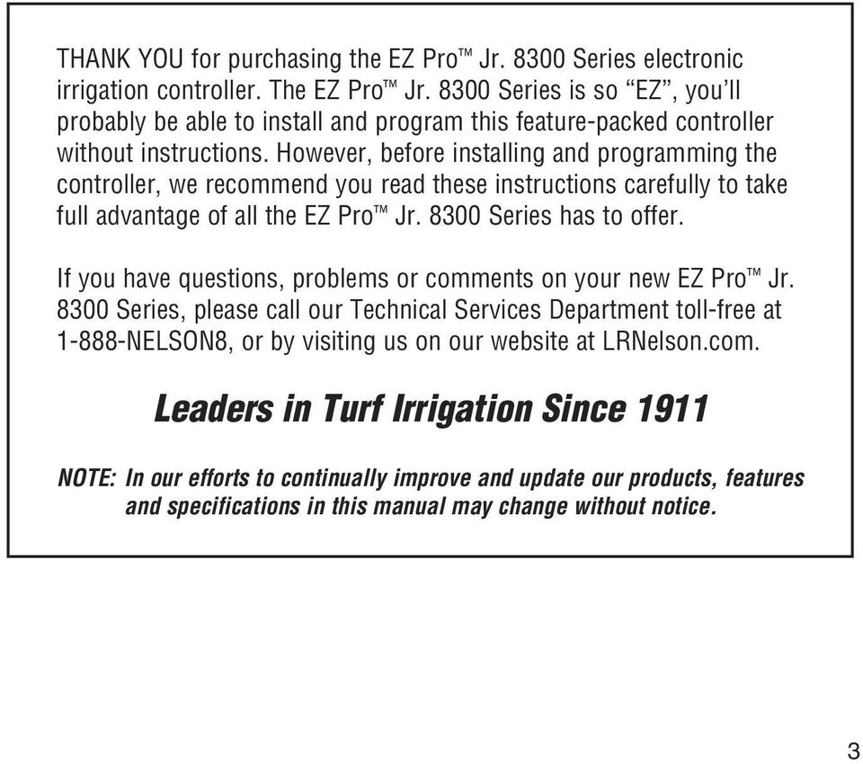 However, before installing and programming the controller, we recommend you read these instructions carefully to take full advantage of all the EZ Pro Jr. 8300 Series has to offer.