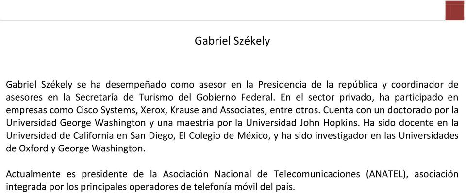 Cuenta con un doctorado por la Universidad George Washington y una maestría por la Universidad John Hopkins.