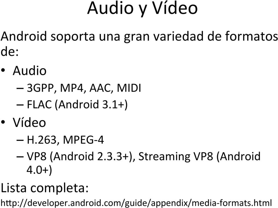 263, MPEG- 4 VP8 (Android 2.3.3+), Streaming VP8 (Android 4.