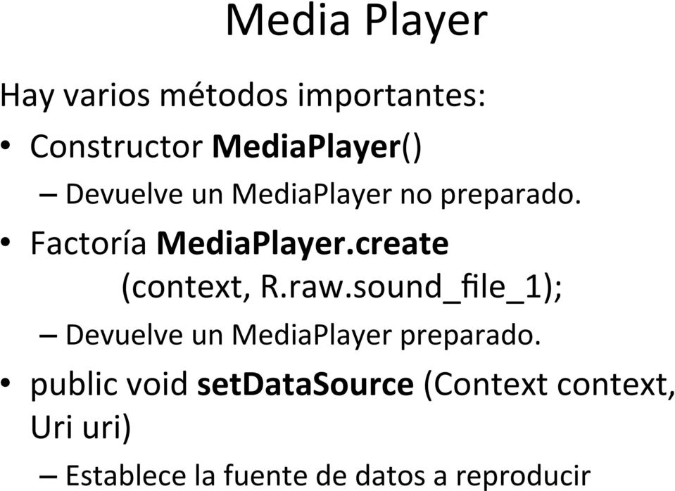 create (context, R.raw.sound_file_1); Devuelve un MediaPlayer preparado.