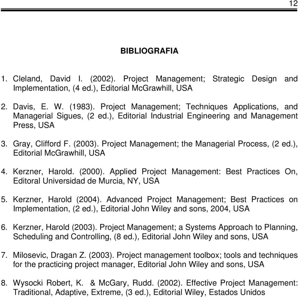 Project Management; the Managerial Process, (2 ed.), Editorial McGrawhill, USA 4. Kerzner, Harold. (2000). Applied Project Management: Best Practices On, Editoral Universidad de Murcia, NY, USA 5.