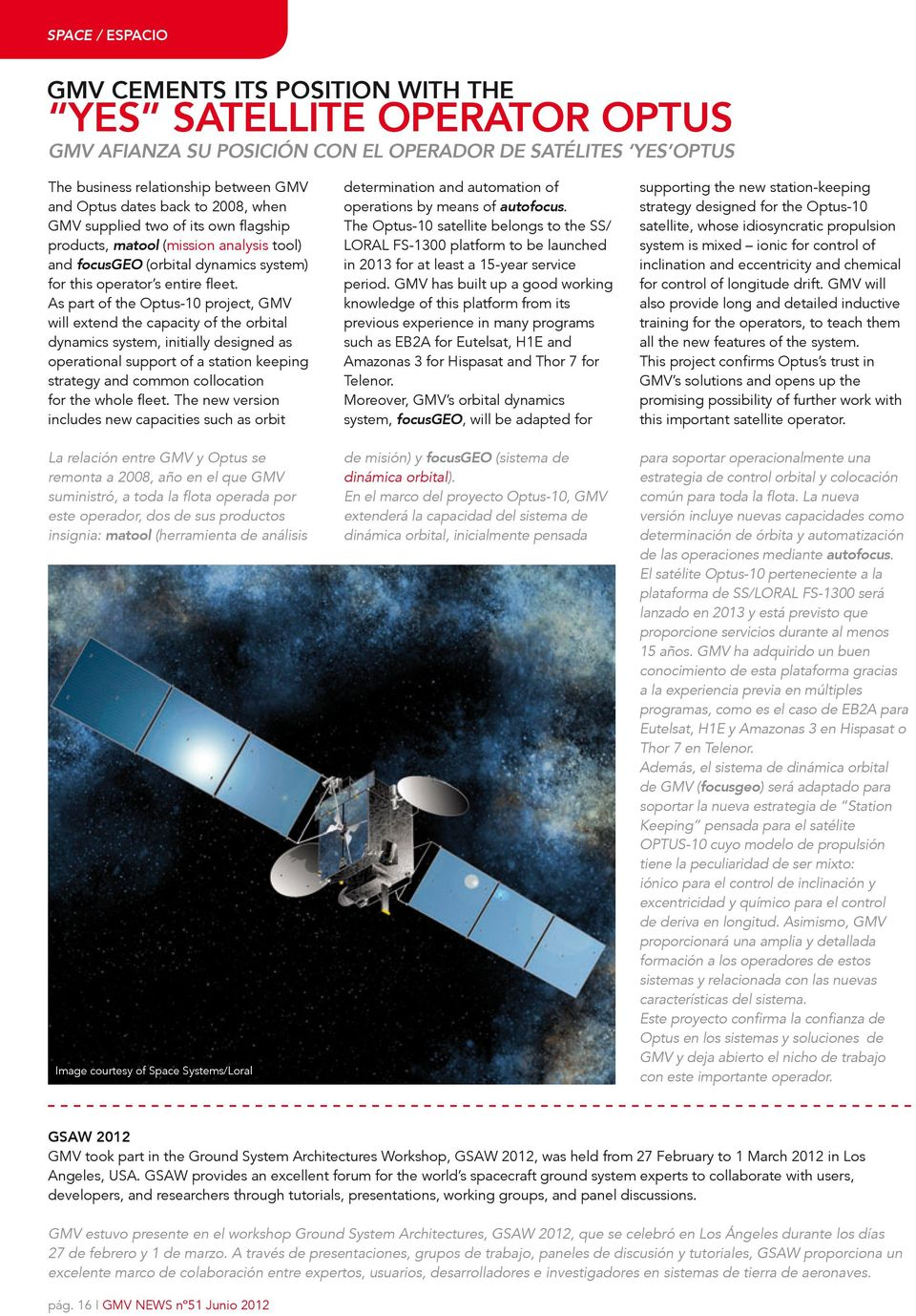 As part of the Optus-10 project, GMV will extend the capacity of the orbital dynamics system, initially designed as operational support of a station keeping strategy and common collocation for the