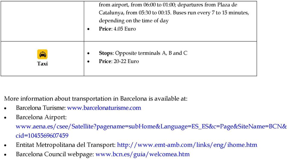 05 Euro Taxi Stops: Opposite terminals A, B and C Price: 20-22 Euro More information about transportation in Barcelona is available at: Barcelona