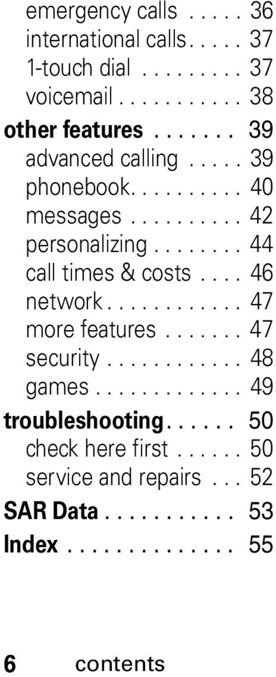 ... 46 network............ 47 more features....... 47 security............ 48 games............. 49 troubleshooting.