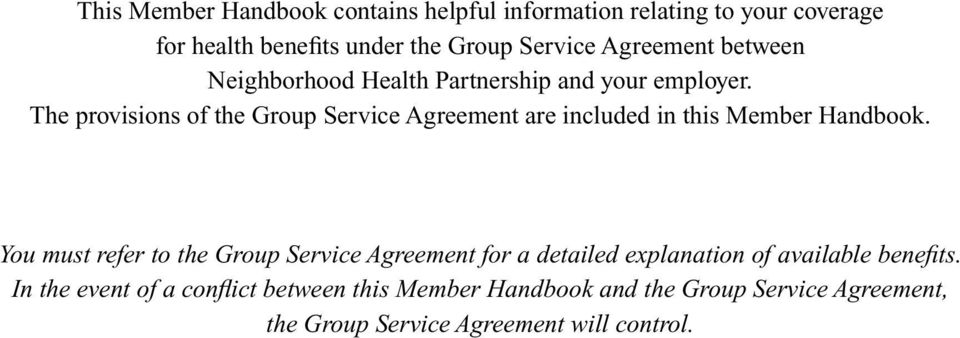 The provisions of the Group Service Agreement are included in this Member Handbook.