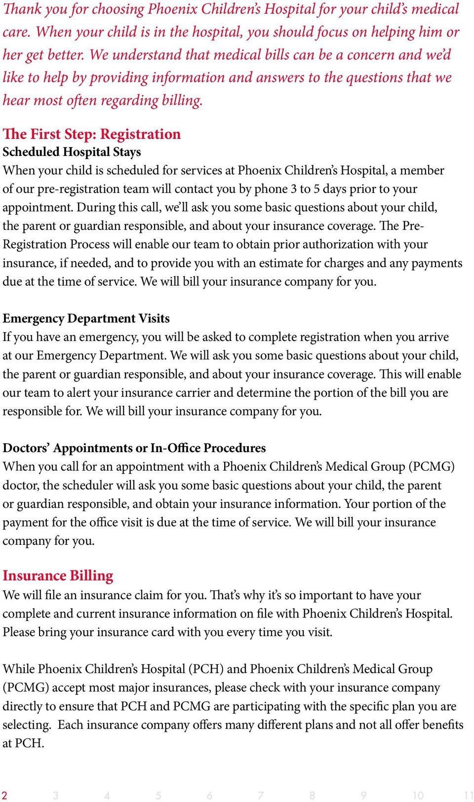 The First Step: Registration Scheduled Hospital Stays When your child is scheduled for services at Phoenix Children s Hospital, a member of our pre-registration team will contact you by phone 3 to 5