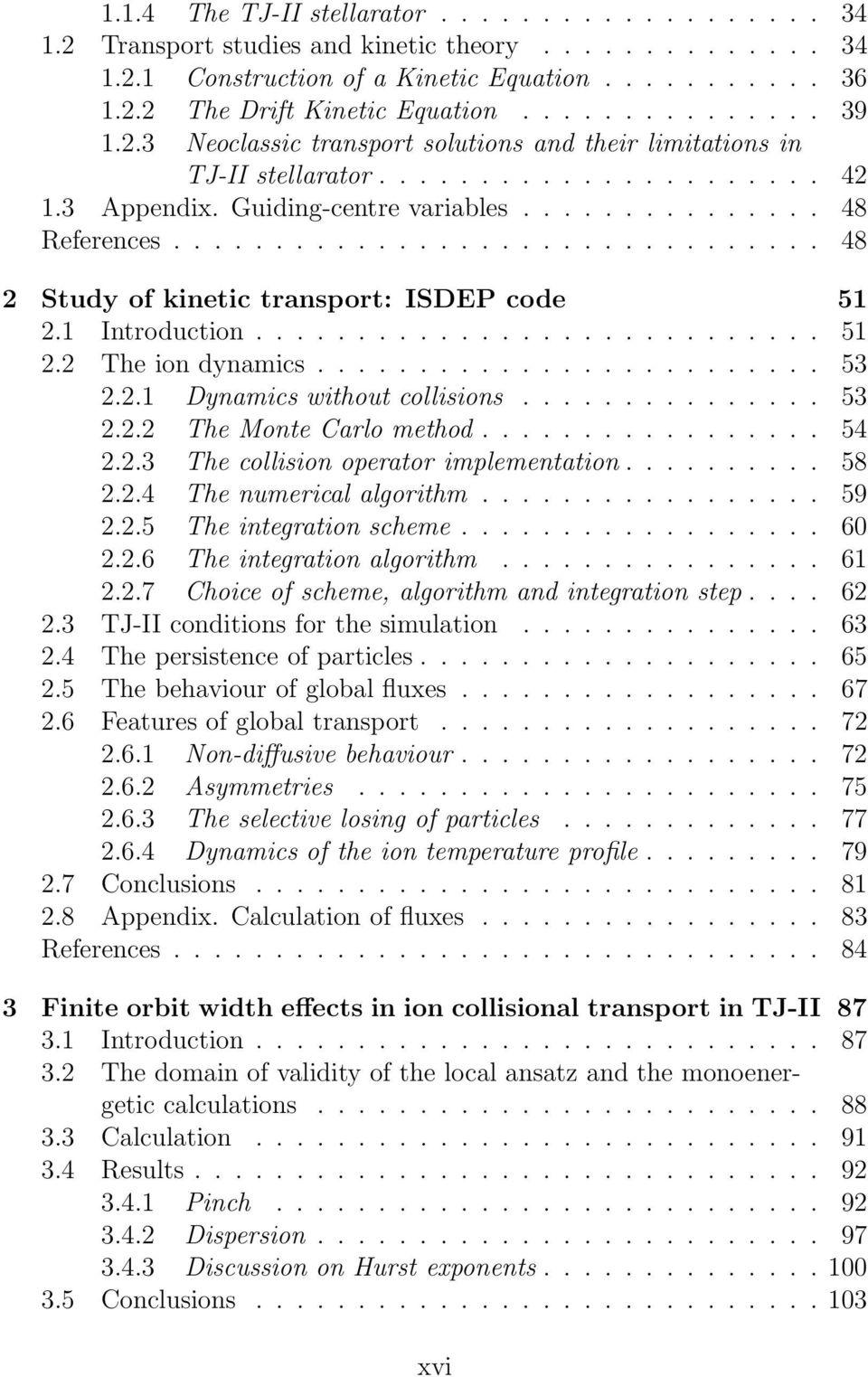 ............................... 48 2 Study of kinetic transport: ISDEP code 51 2.1 Introduction............................ 51 2.2 The ion dynamics......................... 53 2.2.1 Dynamics without collisions.