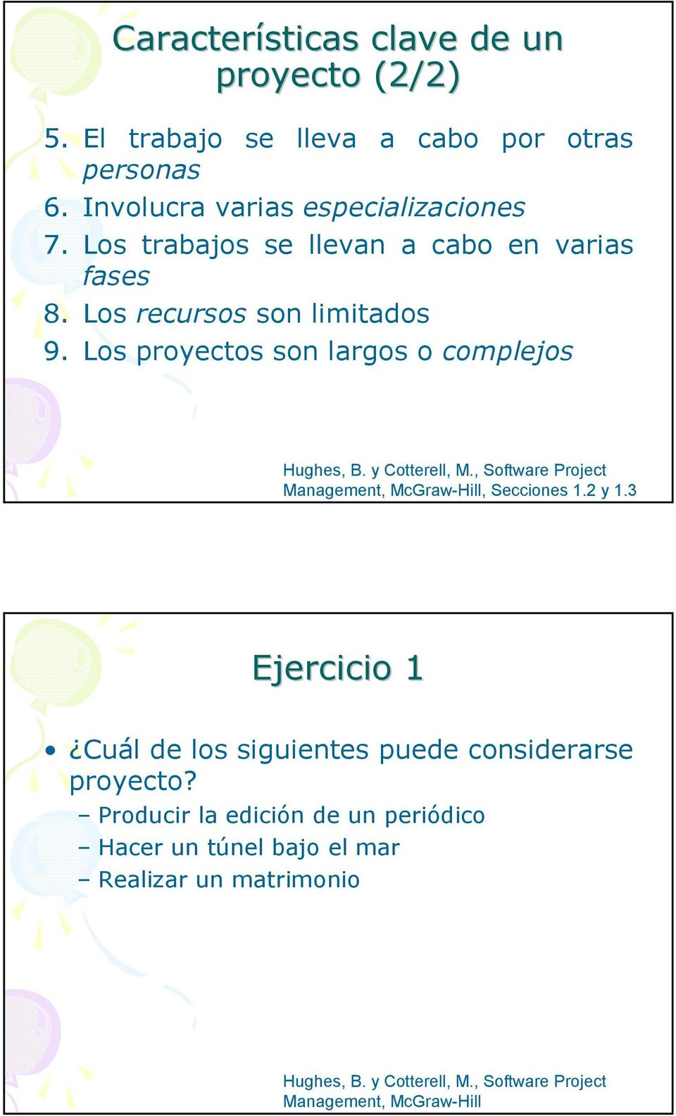 y Cotterell, M., Software Project Management, McGraw-Hill, Secciones 1.2 y 1.