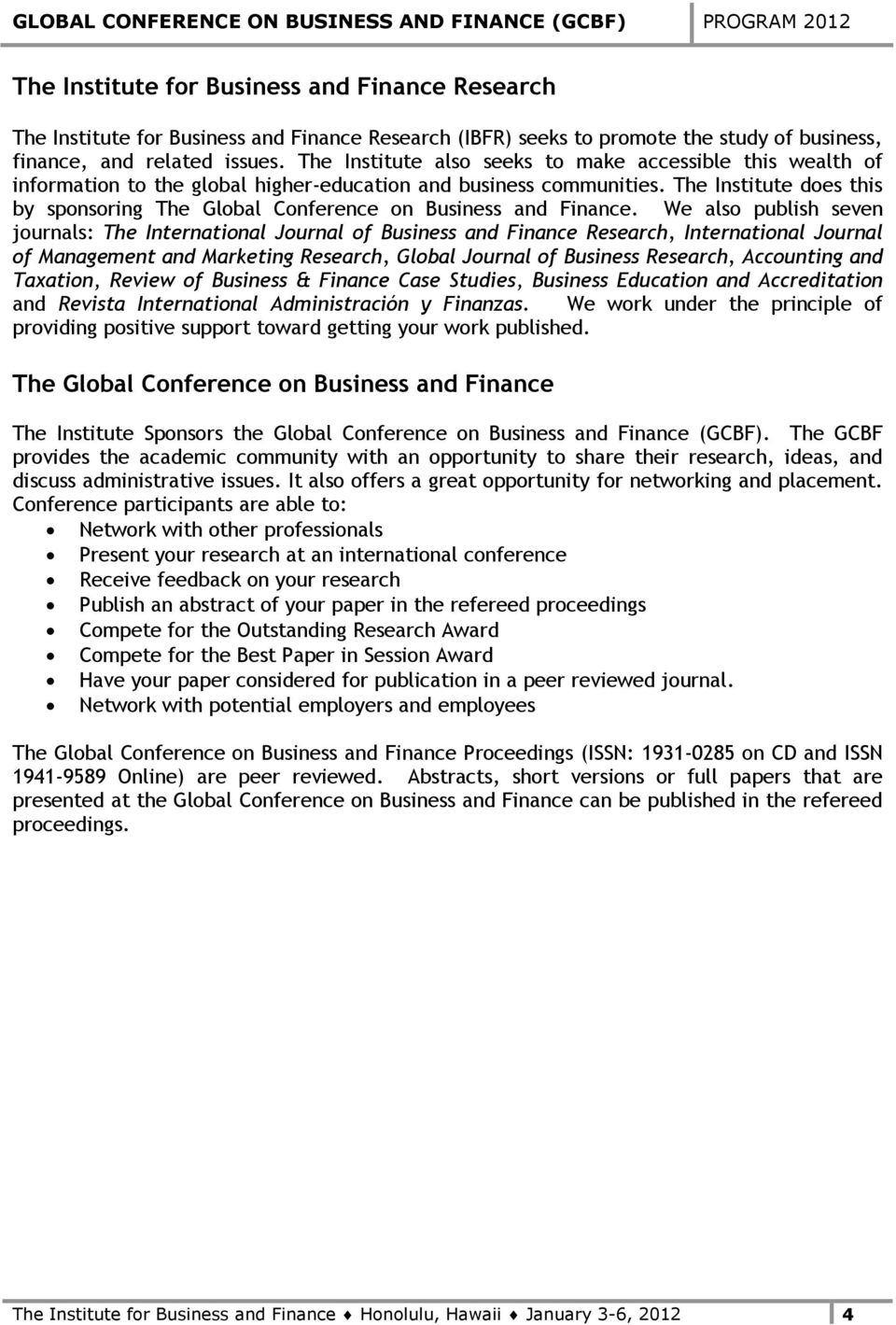 The Institute does this by sponsoring The Global Conference on Business and Finance.