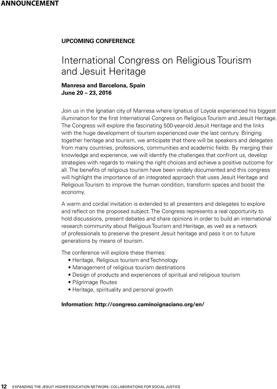 The Congress will explore the fascinating 500-year-old Jesuit Heritage and the links with the huge development of tourism experienced over the last century.