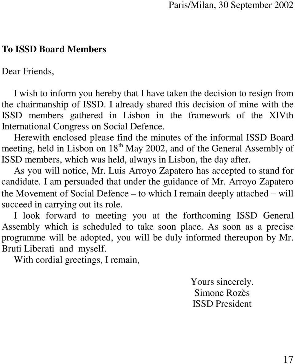 Herewith enclosed please find the minutes of the informal ISSD Board meeting, held in Lisbon on 18 th May 2002, and of the General Assembly of ISSD members, which was held, always in Lisbon, the day