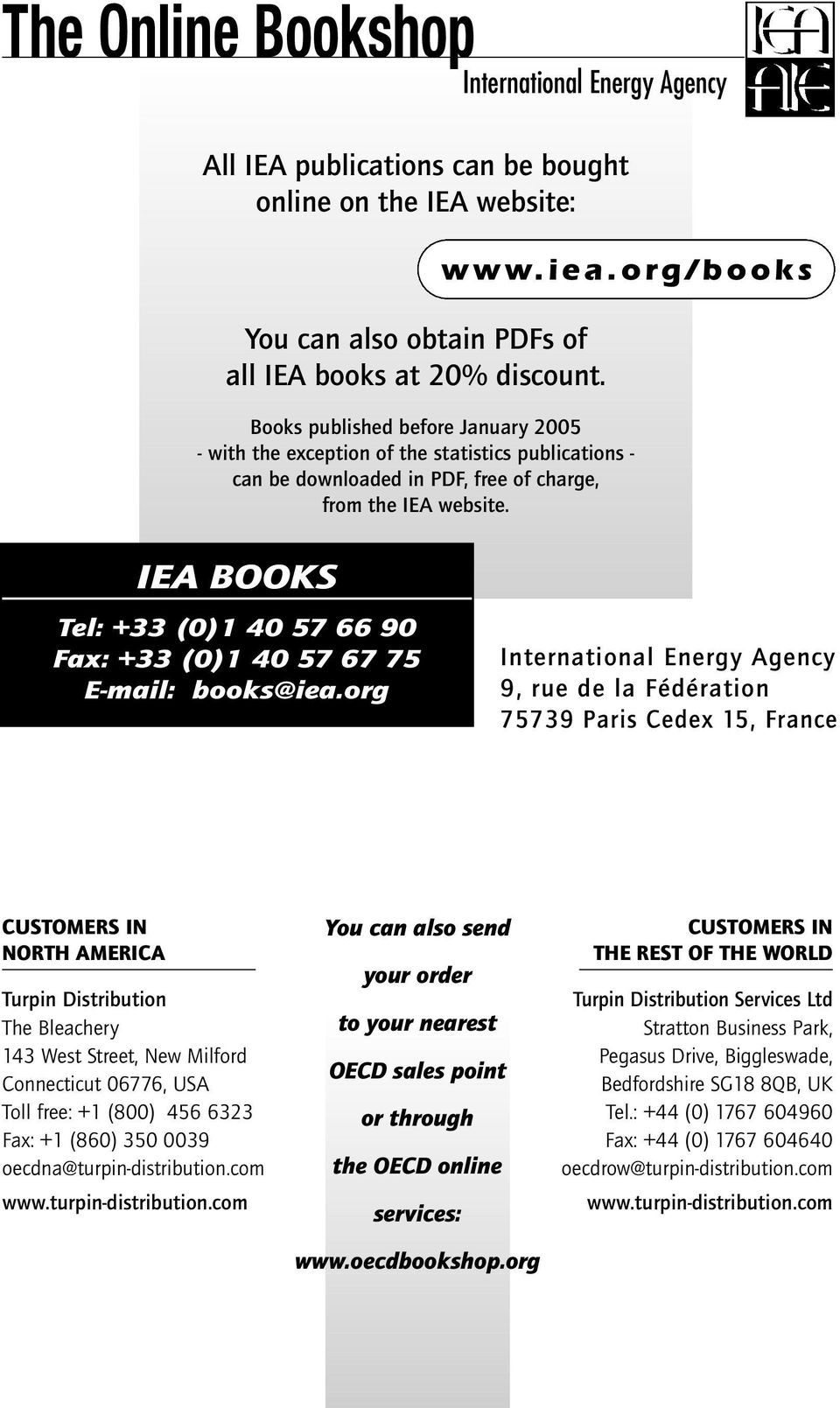 IEA BOOKS Tel: +33 (0)1 40 57 66 90 Fax: +33 (0)1 40 57 67 75 E-mail: books@iea.