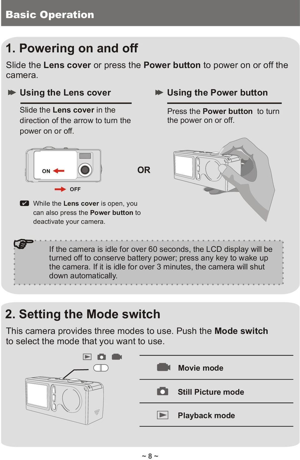 ON OR OFF While the Lens cover is open, you can also press the Power button to deactivate your camera.