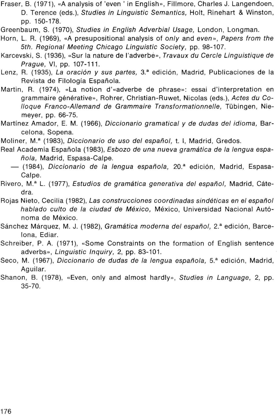 98-107. Karcevski, S. (1936), «Sur la nature de l'adverbe», Travaux du Cercle Linguistique de Prague, VI, pp. 107-111. Lenz, R. (1935), La oración y sus partes, 3.
