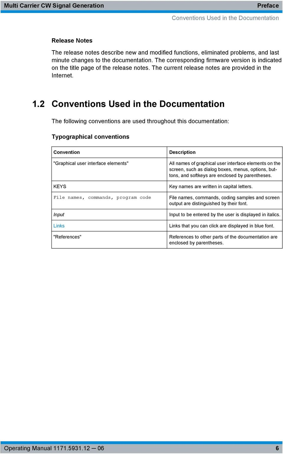 "2 Conventions Used in the Documentation The following conventions are used throughout this documentation: Typographical conventions Convention ""Graphical user interface elements"" KEYS File names,"