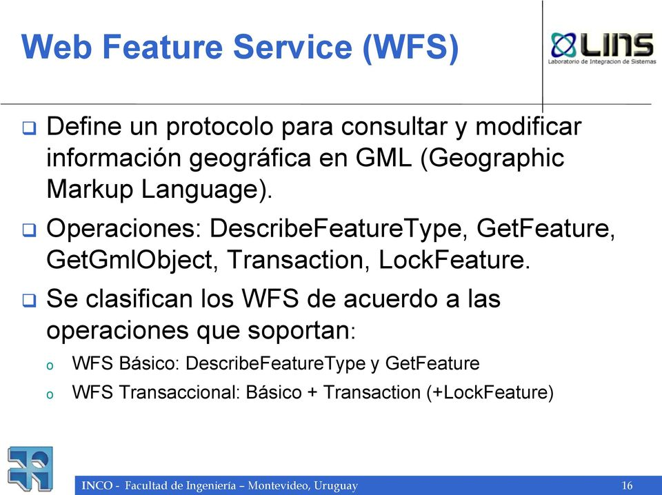 Operacines: DescribeFeatureType, GetFeature, GetGmlObject, Transactin, LckFeature.