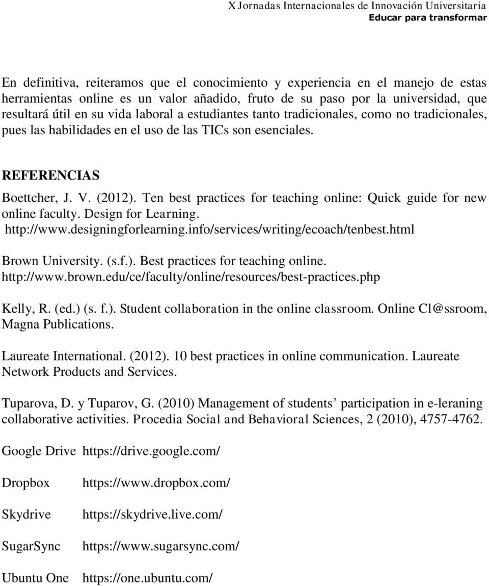 Ten best practices for teaching online: Quick guide for new online faculty. Design for Learning. http://www.designingforlearning.info/services/writing/ecoach/tenbest.html Brown University. (s.f.).