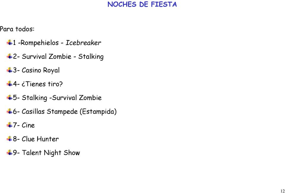tiro? 5- Stalking -Survival Zombie 6- Casillas Stampede