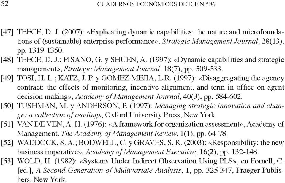 y SHUEN, A. (1997): «Dynamic capabilities and strategic management», Strategic Management Journal, 18(7), pp. 509-533. [49] TOSI, H. L.; KATZ, J. P. y GOMEZ-MEJIA, L.R.