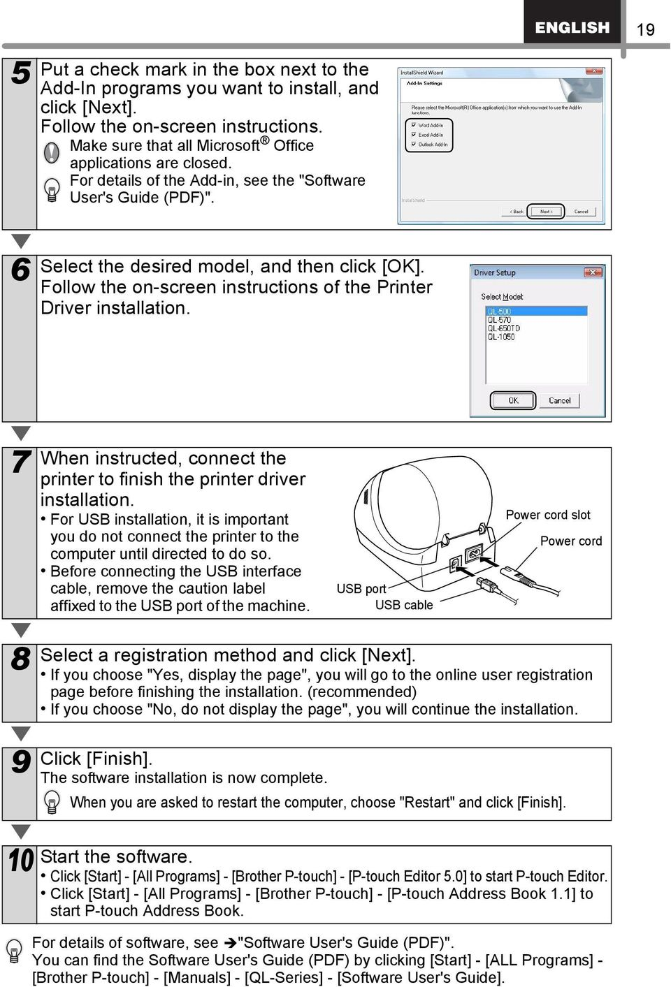 7 When instructed, connect the printer to finish the printer driver installation. For USB installation, it is important you do not connect the printer to the computer until directed to do so.