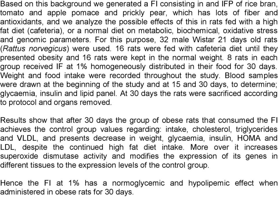 For this purpose, 32 male Wistar 21 days old rats (Rattus norvegicus) were used. 16 rats were fed with cafeteria diet until they presented obesity and 16 rats were kept in the normal weight.