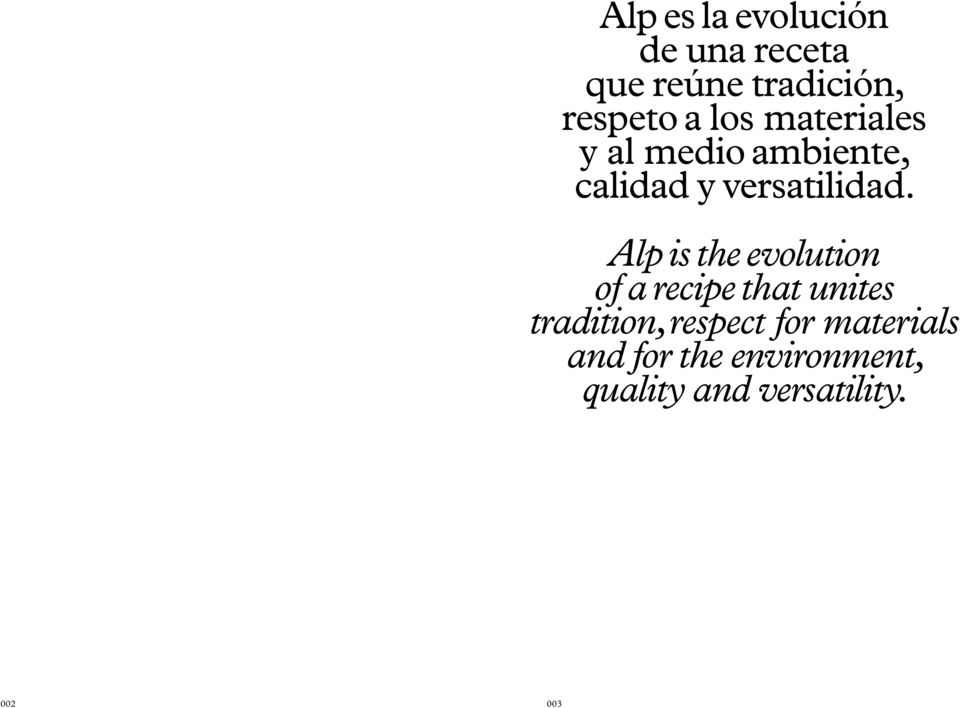 Alp is the evolution of a recipe that unites tradition, respect