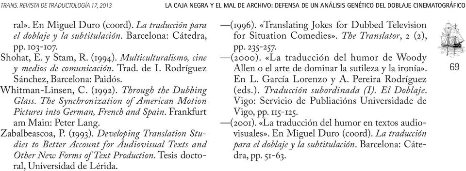 Rodríguez Sánchez, Barcelona: Paidós. Whitman-Linsen, C. (1992). Through the Dubbing Glass. The Synchronization of American Motion Pictures into German, French and Spain.