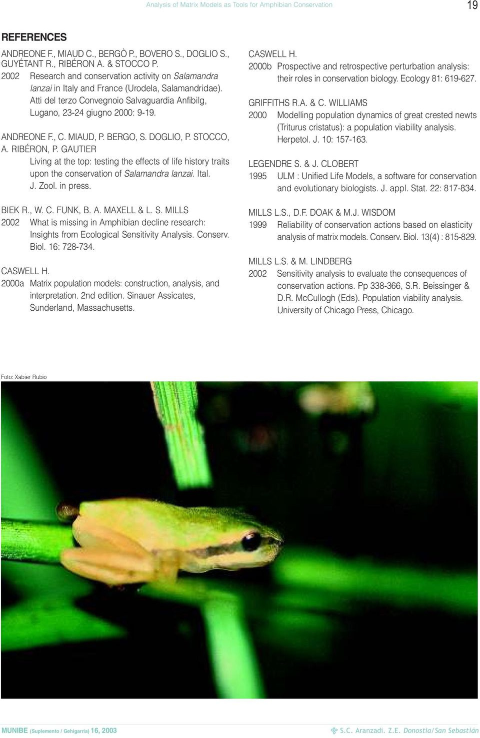, C. MIAUD, P. BERGO, S. DOGLIO, P. STOCCO, A. RIBÉRON, P. GAUTIER Living at the top: testing the effects of life history traits upon the conservation of Salamandra lanzai. Ital. J. Zool. in press.