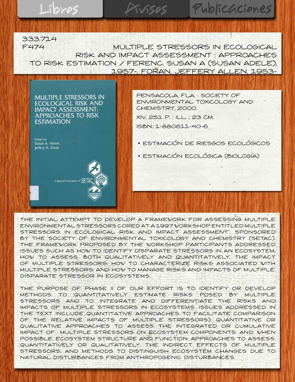 ISBN: 1-880611-40-6 Estimación de riesgos ecológicos Estimación ecológica (Biología) The initial attempt to develop a framework for assessing multiple environmental stressors cored at a 1997 workshop