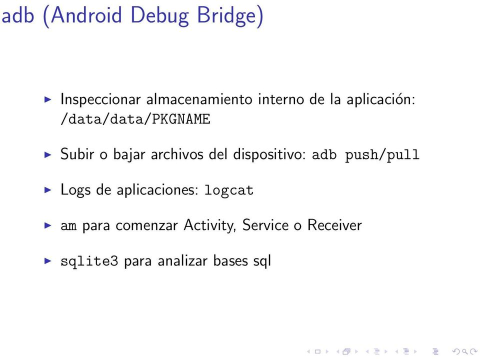 dispositivo: adb push/pull Logs de aplicaciones: logcat am para