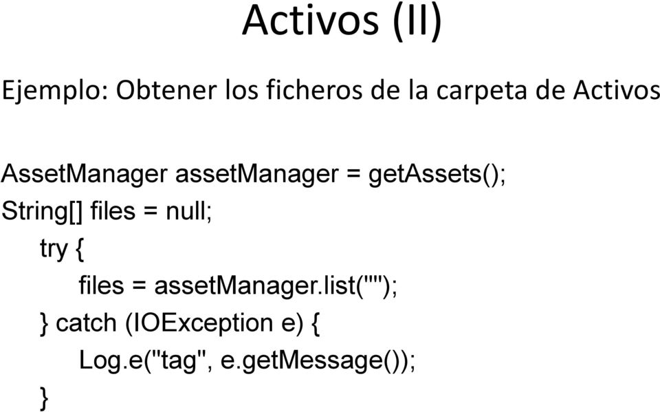 String[] files = null; try { files = assetmanager.