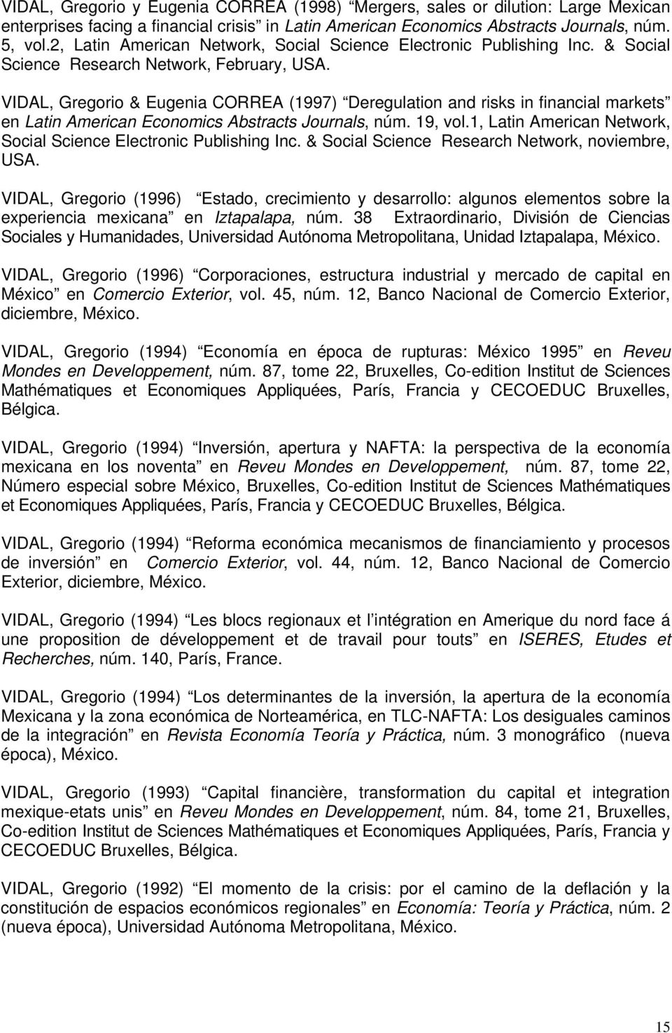 VIDAL, Gregorio & Eugenia CORREA (1997) Deregulation and risks in financial markets en Latin American Economics Abstracts Journals, núm. 19, vol.