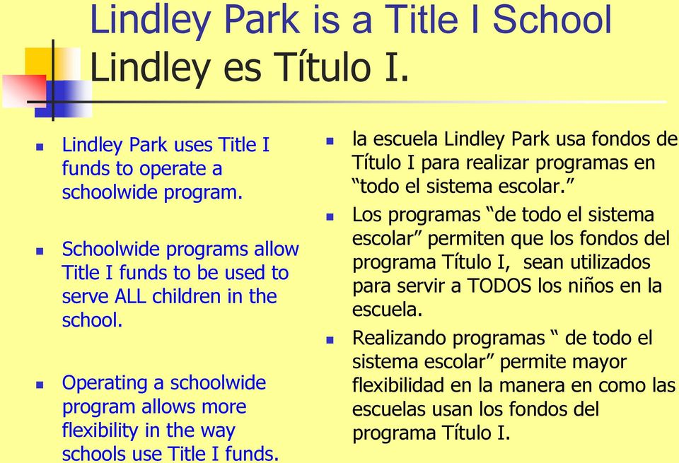 Operating a schoolwide program allows more flexibility in the way schools use Title I funds.